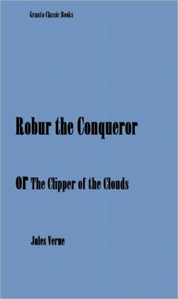 Robur the Conqueror ( or The Clipper of the Clouds) by Jules Verne