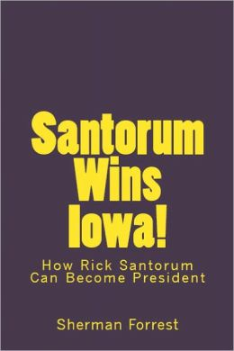 Santorum Wins Iowa! How Rick Santorum Can Become President