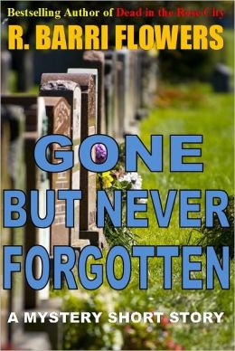 Gone But Never Forgotten (A Mystery Short Story)