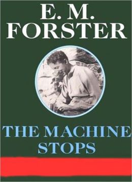 The Machine Stops: A Science Fiction/Short Story Classics By E. M. Forster!