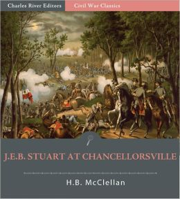 General J.E.B. Stuart at Chancellorsville: Account of the Battle from The Life and Campaigns of Major-General JEB Stuart (Illustrated)