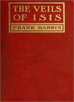 The Veils Of Isis: A Classic Short Story Collection By Frank Harris!