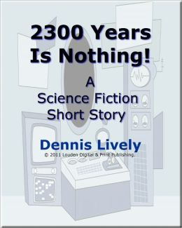 2300 Years Is Nothing; Compared with a spaceship in distress, going to hell in a hand basket is roomy and slow!