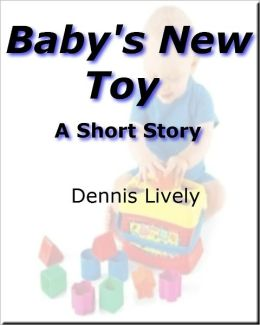 Baby's New Toy; A Short Story