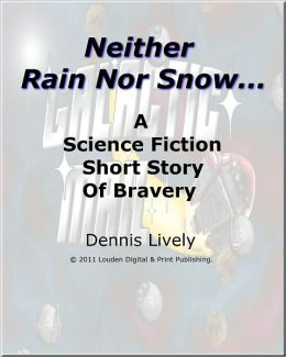 Neither Snow Nor Rain; A science fiction short story of bravery beyond the call of duty.