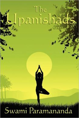 The Upanishads: Translated and Commentated by Swami Paramananda From the Original Sanskrit Text
