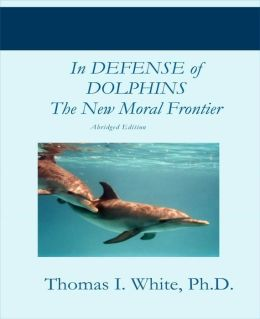 In Defense of Dolphins: The New Moral Frontier (Abridged Edition)