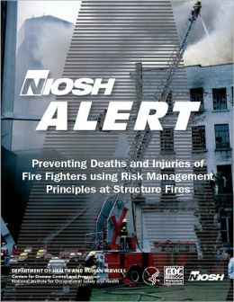 NIOSH Alert: Preventing Deaths and Injuries of Fire Fighters using Risk Management Principles at Structure Fire