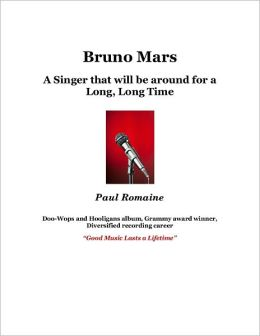 Bruno Mars:A Singer that will be around for a Long, Long Time