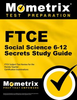 FTCE Social Science 6-12 Secrets Study Guide: FTCE Test Review for the Florida Teacher Certification Examinations
