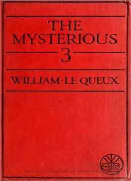 The Mysterious Three: An Adventure/Thriller Classic By William Le Queux!