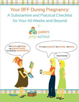 Your BFF During Pregnancy: A Substantive and Practical Checklist for Your 40 Weeks and Beyond