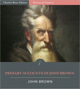 Primary Accounts of John Brown, Abolitionist (Illustrated)