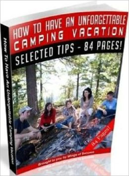Fun for the Whole Family - How to Have an Inexpensive and Unforgettable Camping Vacation