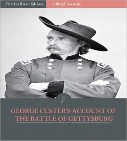 Official Records of the Union and Confederate Armies: General George Custer's Account of the Battle of Gettysburg (Illustrated)