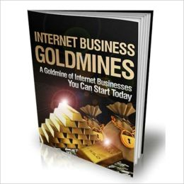 Internet Moneymakers - Internet Business Goldmines - A Goldmine Of Internet Business You Can Start Today!