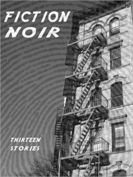 Fiction Noir: Thirteen Stories