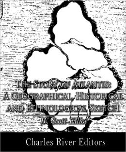 The Story of Atlantis: A Geographical, Historical and Ethnological Sketch (Illustrated with TOC)