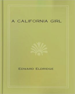 A California Girl: A Religious Classic By Edward Eldridge!
