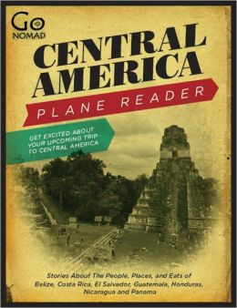 Central America Plane Reader - Stories about the people, places, and eats of Belize, Costa Rica, El Salvador, Guatemala, Honduras and Panama