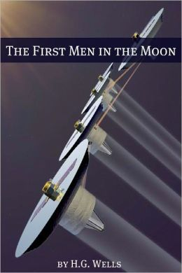 The First Men in the Moon (Includes biography about the life and times of H.G. Wells)