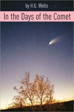 In the Days of the Comet (Includes biography about the life and times of H.G. Wells)