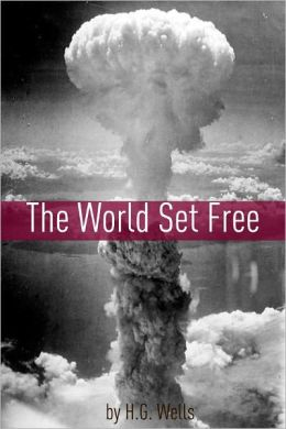 The World Set Free (Includes biography about the life and times of H.G. Wells)