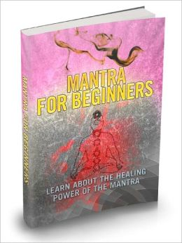 Mantra For Beginners Relive The Ancient Healing Arts Of Mantras And Bring New Energy Into Your Body