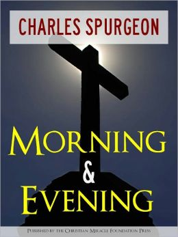 CHRISTIAN SERMON CLASSICS: MORNING AND EVENING by CHARLES SPURGEON (All Time Bestseller from Christian Miracle Foundation Press) With Fully Interactive Table of Contents [Annotated]