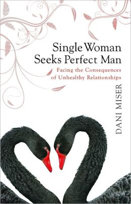 Single Woman Seeks Perfect Man, Facing the Consequences of Unhealthy Relationships