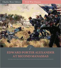 General Edward Porter Alexander at Second Manassas: Account of the Battle from His Memoirs (Illustrated)