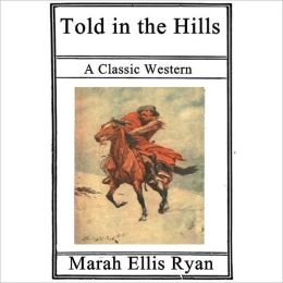 Told In The Hills: A Classic Romance Western By Marah Ellis Ryan!