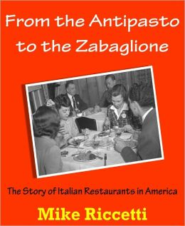 From the Antipasto to the Zabaglione - The Story of Italian Restaurants in America