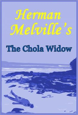 Herman Melville's The Chola Widow, A Short Story of Death and Rape in the Galapagos Islands from