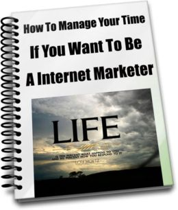 How To Manage Your Time If You Want To Be A Internet Marketer