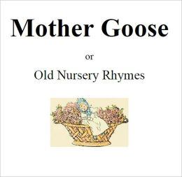 Mother Goose or Nursery Rhymes [Illustrated]