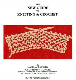 The New Guide to Knitting and Crochet [Illustrated]