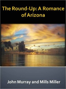 The Round-Up: A Romance of Arizona w/ Direct link technology (A Western Adventure Story)