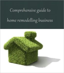 Comprehensive Guide to Home Remodeling Business