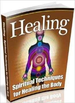 Guide to Healing – Spiritual Techniques for Healing the Body