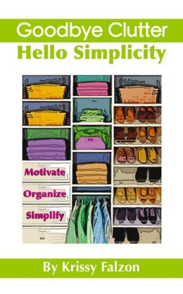 Goodbye Clutter, Hello Simplicity