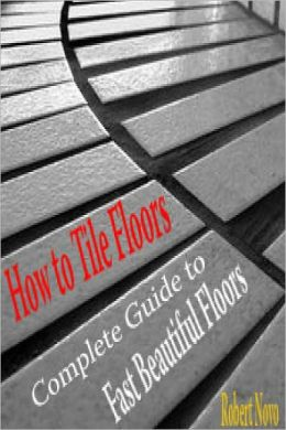 How to Tile Floors: Complete Guide to Fast Beautiful Floors