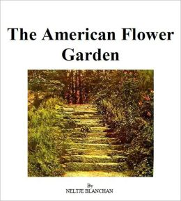 The American Flower Garden [Illustrated]
