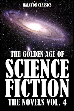 The Golden Age of Science Fiction: The Novels Vol. 4