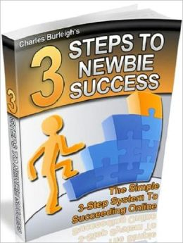 Highly Effective - 3 Simple Steps to Newbie Succeeding Online