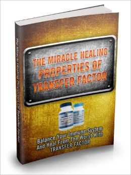 The Miracle Healing Properties Of Transfer Factor Balance Your Immune System And Heal From The Worst With Transfer Factor