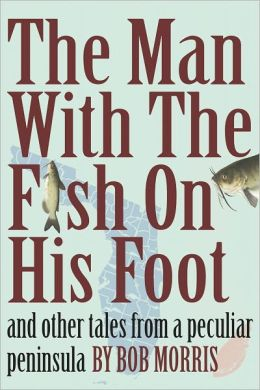 THE MAN WITH THE FISH ON HIS FOOT: And Other Tales from a Peculiar Peninsula