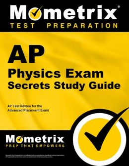 AP Physics Exam Secrets Study Guide: AP Test Review for the Advanced Placement Exam