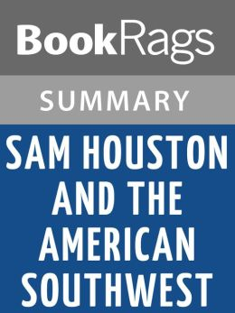 Sam Houston and the American Southwest by Randolph B. Campbell Summary & Study Guide