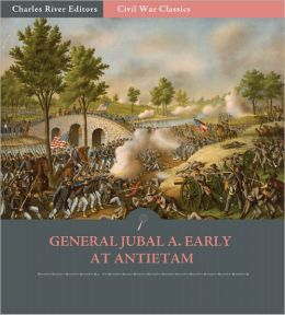 General Jubal A. Early at Antietam: Account of the Maryland Campaign from His Autobiography (Illustrated)